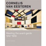 Cornelis van Eesteren. Meeting the avant-garde 1914-1929 | Sandra Guarda | 9789068686258