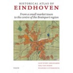 Historical Atlas of Eindhoven. From a small market town to the centre of the Brainport region | Jaap Evert Abrahamse, Giel van Hooff, Wilfried Uitterhoeve | 9789068688320