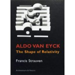 Aldo van Eyck. The Shape of Relativity | Francis Strauven | 9789071570612