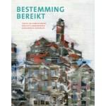 Bestemming bereikt. Herstel en herbestemming van vijftig monumentale gebouwen in Groningen