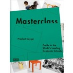 Masterclass Product Design. Guide to the World's Leading Design Schools | Sarah de Boer-Schultz, Kanae Hasegawa, Merel Kokhuis, Carmel McNamara, Marlous van Rossum-Willems | 9789077174715