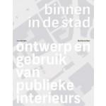 Binnen in de Stad. Ontwerp en gebruik van publieke interieurs | Matthijs de Boer | 9789078088646