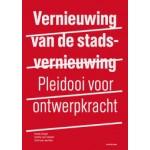 Vernieuwing van de stadsvernieuwing. Pleidooi voor nieuwe ontwerpkracht | Henk Engel, Endry van Velzen, Olof van de Wal | 9789078088837