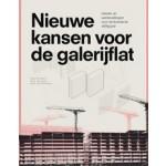 Nieuwe kansen voor de galerijflat. Ideeën en aanbevelingen voor de komende vijftig jaar | Ruud Brouwers, Dick de Gunst, Hans van Heeswijk | 9789080363571