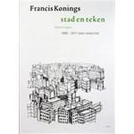Francis Konings. stad en teken. Tekeningen 1992-2011 (een selectie)