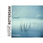 REPORT ROTTERDAM. 25 years of harbour photography | Freek van Arkel, Dirk van Weelden, Yvo  Zijlstra | 9789081993210