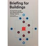 Briefing for Buildings. A practical guide for client and their design teams | Juriaan van Meel, Kjersti Bjørkeng Størdal | 9789082347913