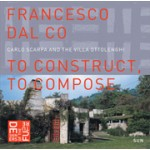 To construct, to compose. Carlo Scarpa and the Villa Ottolenghi | Francesco Dal Co | 9789085065609