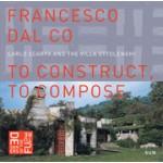 To construct, to compose. Carlo Scarpa and the Villa Ottolenghi | Francesco Dal Co | 9789085065609