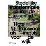 Stedelijke transformatie in de Tussentijd. Hotel Transvaal als impuls in de wijk | Sabrina Lindemann, Iris Schutten | 9789085067481