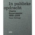 In publieke opdracht. Vlaams Bouwmeester 1999–2009