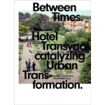 Between Times. Hotel Transvaal catalyzing Urban Transformation