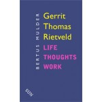 Gerrit Thomas Rietveld. Life Thought Work