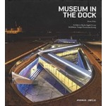 Museum in The Dock. Architects: Bjarke Ingels Group / Exhibition Design: Kossmann.dejong | Bruce Peters | 9789198075649 | Arvinius + Orfeus