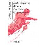 Archeologie van de kick. Over moderne ervaringshonger | Lieven de Cauter | 9789460041549