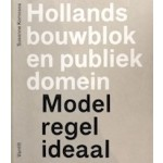 Hollands bouwblok en publiek domein. Model, regel, ideaal | Susanne Komossa | 9789460040405
