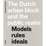 The Dutch urban block and the public realm. Models, rules, ideals | Susanne Komossa | 9789460040559