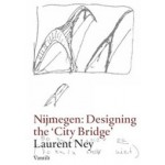 Nijmegen: Designing the 'City Bridge' | Laurent Ney | 9789460041747