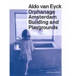 Orphanage Amsterdam. Building and Playgrounds by Aldo van Eyck | Christoph Grafe | 9789461400604