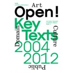 Open! Key Texts, 2004/2012. Regarding Art, Culture and the Public Domain | SKOR, Liesbeth Melis, Jorinde Seijdel | 9789462080034