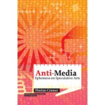 Anti-Media. Ephemera on Speculative Arts | Institute of Network Cultures | Florian Cramer | 9789462080317