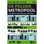 De poldermetropool. Wat iedereen moet weten over de Randstad | Pieter Maessen | 9789462080478