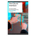 The City as Interface. How New Media Are Changing the City   Martijn de Waal   9789462080508