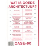 OASE 90. Wat is goede architectuur? | Véronique Patteeuw, Hans Teerds, Christophe Van Gerrewey | 9789462080645