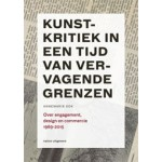 Kunstkritiek in een tijd van vervagende grenzen. Over engagement, design en commercie 1989-2015 | Annemarie Kok | 9789462081338 | nai010