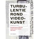 Turbulentie rond videokunst. Kunstkritische reflecties op een nieuw medium 1970-2010 | Sander Kletter, Peter de Ruiter en Jonneke Jobse | nai010 | 9789462081383