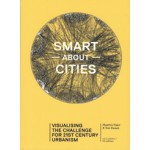 Smart about Cities. visualizing the challenge for 21st century urbanism | Nienke Noorman, Ton Dassen, Maarten Hajer | 9789462081482