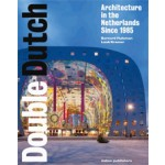 Double Dutch. Architecture in the Netherlands Since 1985 | Bernhard Hulsman, Luuk Kramer | 9789462081604