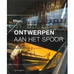 Ontwerpen aan het spoor | Michelle Provoost, Wijnand Galema, e.a | 9789462081635