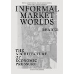 Informal Market Worlds. The Architecture of Economic Pressure - reader | Teddy Cruz, Peter Möertenböeck, Helge Mooshammer | 9789462081956
