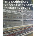 The Landscape of Contemporary Infrastructure   Marcel Smets, Kelly Shannon   9789462082397   nai010