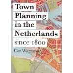 Town Planning in the Netherlands since 1800 | Cor Wagenaar | 9789462082410 | nai010