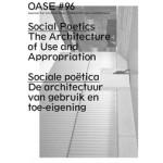 OASE 96. Sociale poetica. De architectuur van gebruik en toe-eigening | Els Vervloesem, Marleen Goethals, Hüsnü Yegenoglu, Michiel Dehaene | 9789462082809 | nai010