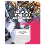 Hacking Habitat. Kunst, Technologie en Sociale Verandering - ebook | Ine Gevers, Iris van der Tuin, Petran Kockelkoren, Dennis Kerckhoffs, Friso Wiersum | 9789462082960 | nai010