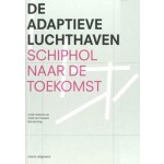 De adaptieve luchthaven. Schiphol naar de toekomst | Bart de Jong Joost van Faassen | 9789462083141 | nai010