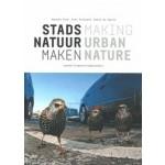 STADSNATUUR MAKEN | Piet Vollaard, Jacques Vink, Niels de Zwarte | 9789462083172 | nai010