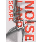 THE NOISE LANDSCAPE. A spatial exploration of airports and cities | Kees Christiaanse, Benedikt Boucsein, Eirini Kasioumi, Christian Salewski | 9789462083554