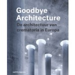 Goodbye Architecture (e-boek) De architectuur van crematoria in Europa | Vincent Valentijn, Kim Verhoeven | 9789462084346 | nai010