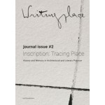 Writingplace Journal for Architecture and Literature 2 (e-book) Inscriptions: Tracing Place. History and Memory in Architectural and Literary Practice | Kaske Havik, Susana Oliveira, Jacob Voorthuis | 9789462084780 | nai010