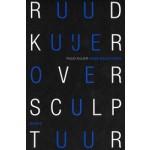 Ruud Kuijer. Over Sculptuur. Notities van een maker en beschouwer | Ruud Kuijer | 9789462085237 | nai010