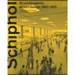 Schiphol. Groundbreaking airport design 1967-1975 | Paul Meurs, Isabel van Lent | 9789462085459 | nai010 uitgevers/publishers