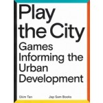 Play the City. Games Informing the Urban Development | Ekim Tan | 9789490322878 | Jap Sam Books