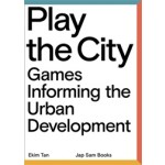 PLAY THE CITY. Games Informing the Urban Development | Ekim Tan | 9789490322878