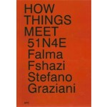 HOW THINGS MEET | 51N4E, Falma Fshazi, Stefano Graziani | 9789490800451 | NAi Booksellers