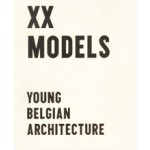 XX MODELS. YOUNG BELGIAN ARCHITECTS | Iwan Strauven | 9789490814021