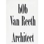 bOb Van Reeth Architect | Bob van Reeth, Verschaffel Bart, Gerrewey Van Christophe, Cleppe Birgit | 9789490814045